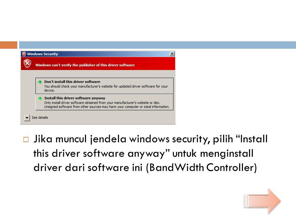 """ Jika muncul jendela windows security, pilih """"Install this driver software anyway"""" untuk menginstall driver dari software ini (BandWidth Controller)"""