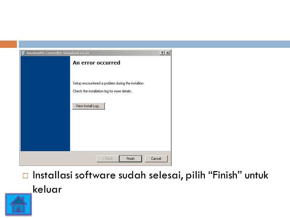  Installasi software sudah selesai, pilih Finish untuk keluar