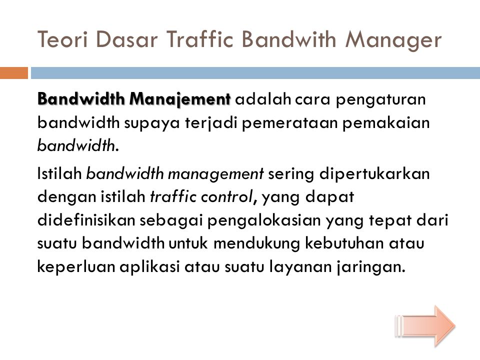 Bandwidth Bandwidth dapat didefinisikan sebagai kapasitas atau daya tampung suatu channel komunikasi (medium komunikasi) untuk dapat dilewati sejumlah traffic informasi atau data dalam satuan waktu tertentu.