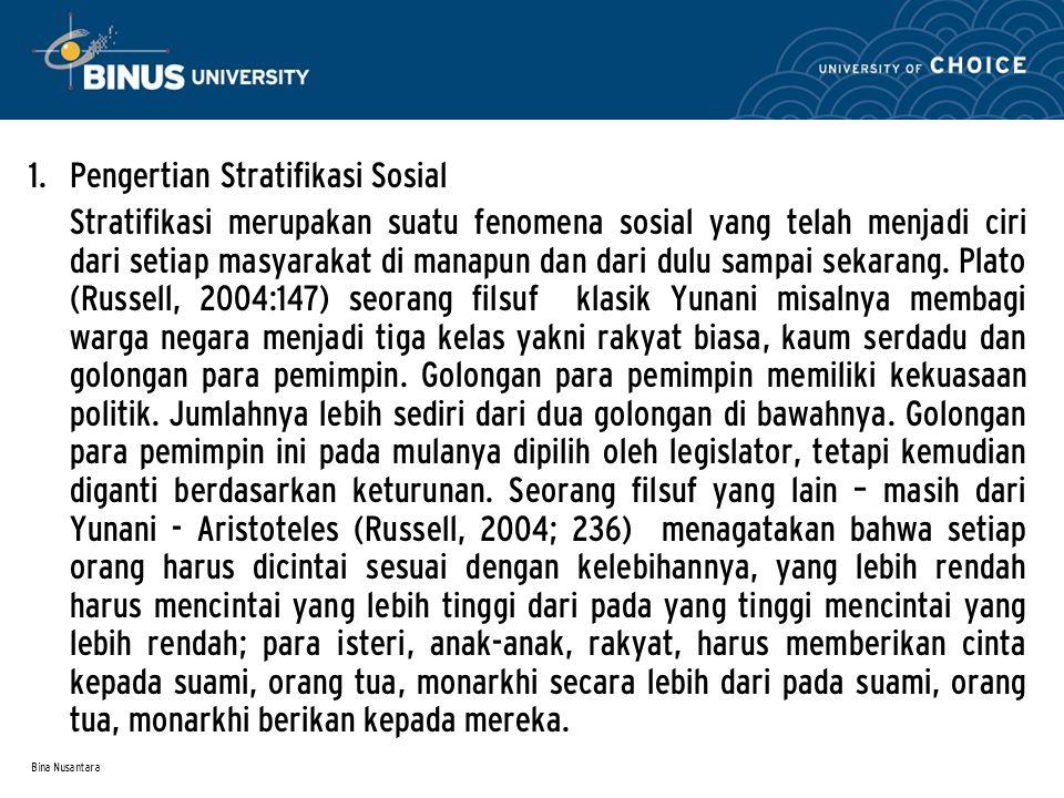 Bina Nusantara 1. Pengertian Stratifikasi Sosial Stratifikasi merupakan suatu fenomena sosial yang telah menjadi ciri dari setiap masyarakat di manapu