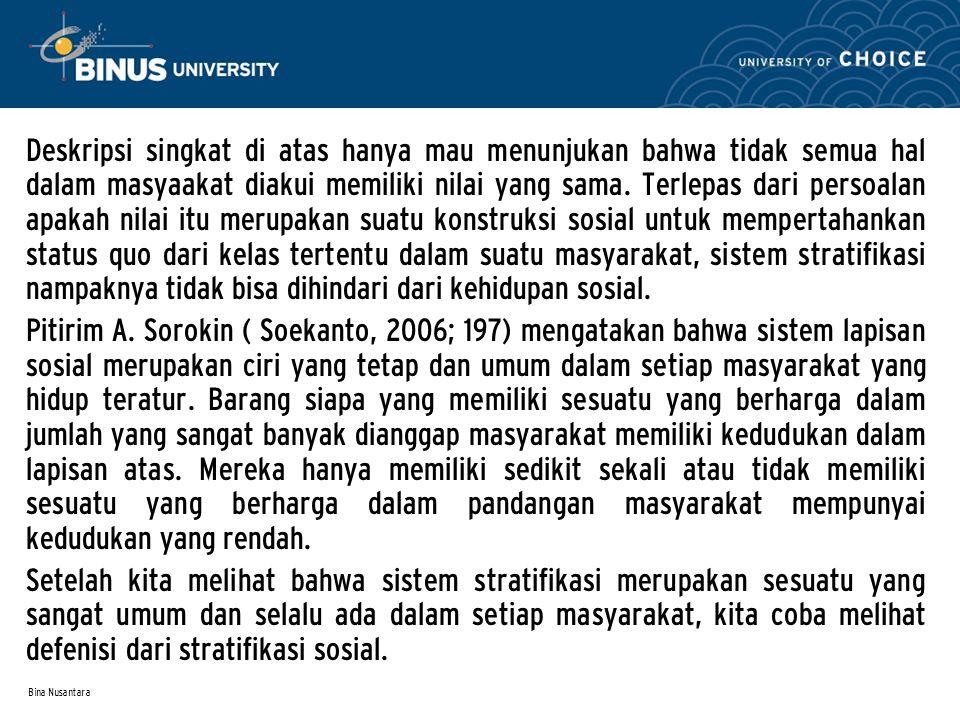 Bina Nusantara Deskripsi singkat di atas hanya mau menunjukan bahwa tidak semua hal dalam masyaakat diakui memiliki nilai yang sama. Terlepas dari per