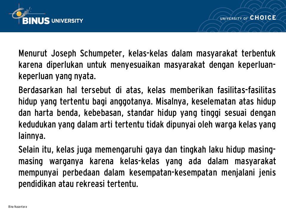 Bina Nusantara Menurut Joseph Schumpeter, kelas-kelas dalam masyarakat terbentuk karena diperlukan untuk menyesuaikan masyarakat dengan keperluan- kep