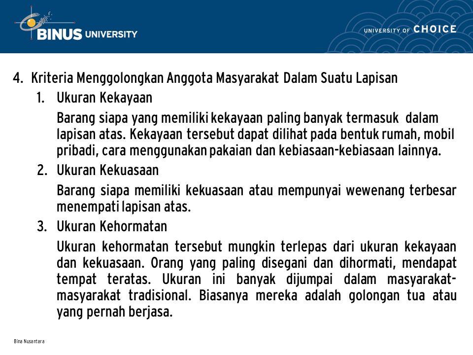 Bina Nusantara 4. Kriteria Menggolongkan Anggota Masyarakat Dalam Suatu Lapisan 1. Ukuran Kekayaan Barang siapa yang memiliki kekayaan paling banyak t