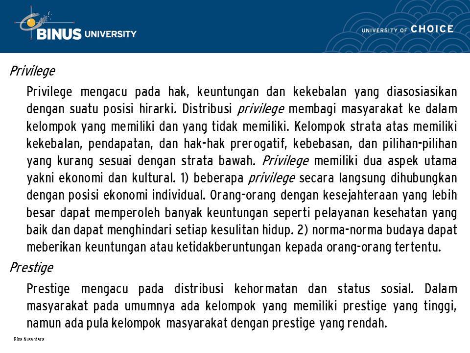 Bina Nusantara Privilege Privilege mengacu pada hak, keuntungan dan kekebalan yang diasosiasikan dengan suatu posisi hirarki. Distribusi privilege mem