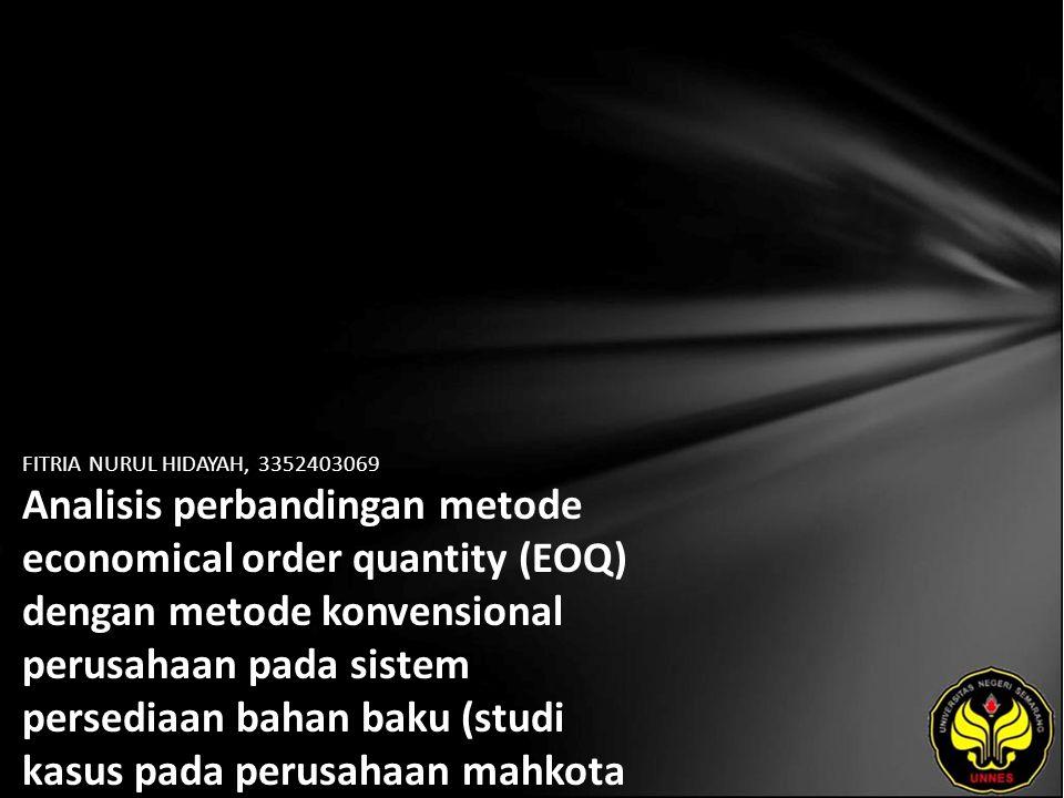 FITRIA NURUL HIDAYAH, 3352403069 Analisis perbandingan metode economical order quantity (EOQ) dengan metode konvensional perusahaan pada sistem persed