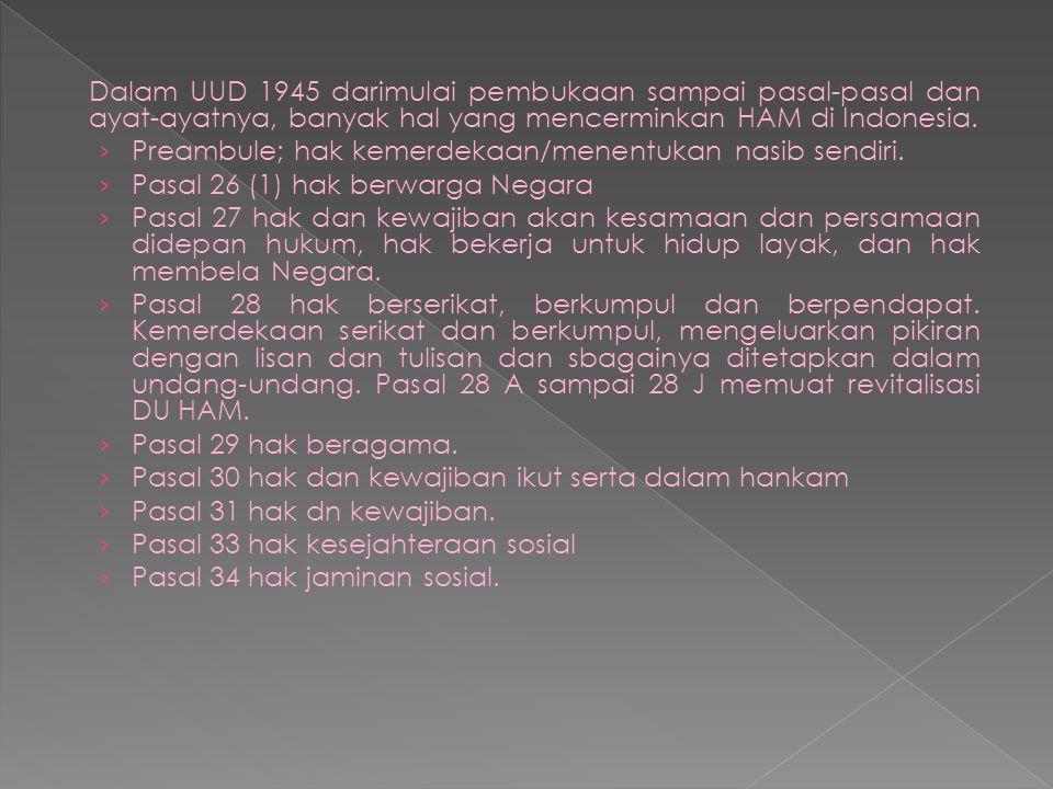 Dalam UUD 1945 darimulai pembukaan sampai pasal-pasal dan ayat-ayatnya, banyak hal yang mencerminkan HAM di Indonesia.