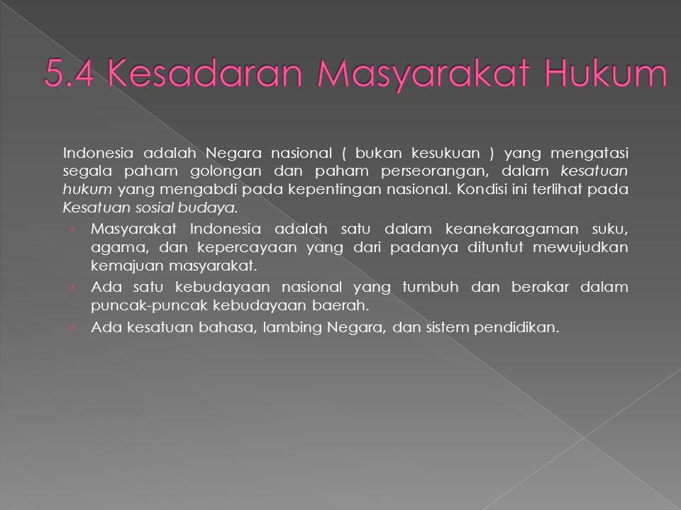 Indonesia adalah Negara nasional ( bukan kesukuan ) yang mengatasi segala paham golongan dan paham perseorangan, dalam kesatuan hukum yang mengabdi pada kepentingan nasional.