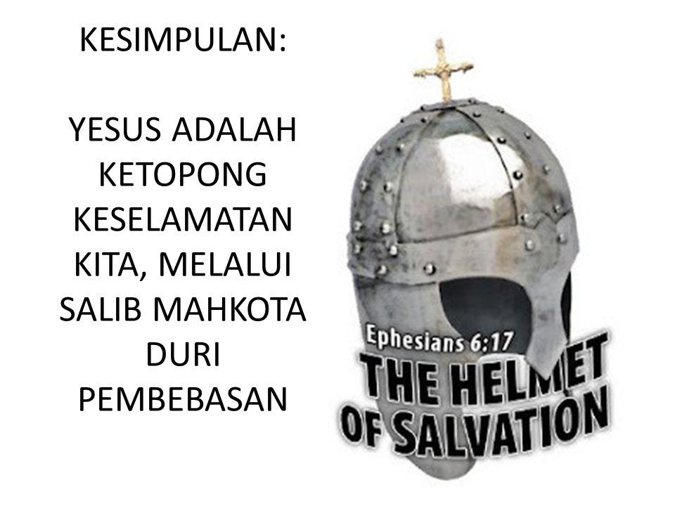 KESIMPULAN: YESUS ADALAH KETOPONG KESELAMATAN KITA, MELALUI SALIB MAHKOTA DURI PEMBEBASAN