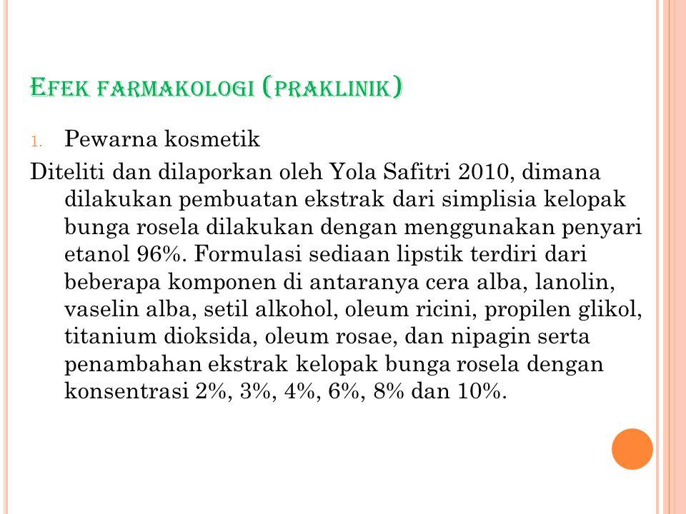 E FEK FARMAKOLOGI ( PRAKLINIK ) 1. Pewarna kosmetik Diteliti dan dilaporkan oleh Yola Safitri 2010, dimana dilakukan pembuatan ekstrak dari simplisia
