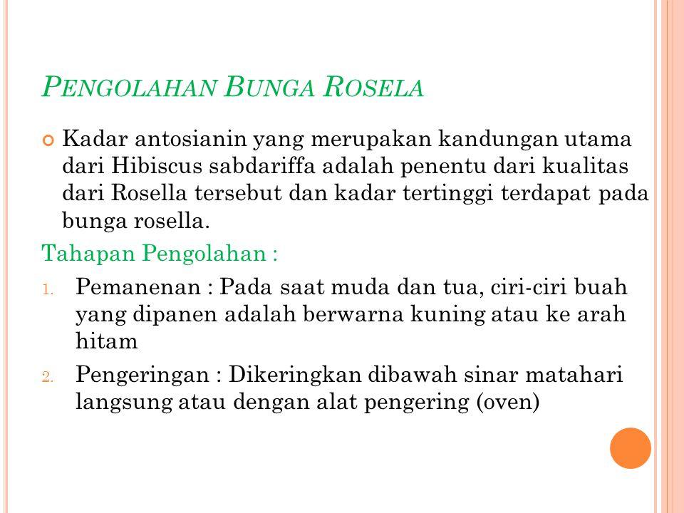 P ENGOLAHAN B UNGA R OSELA Kadar antosianin yang merupakan kandungan utama dari Hibiscus sabdariffa adalah penentu dari kualitas dari Rosella tersebut