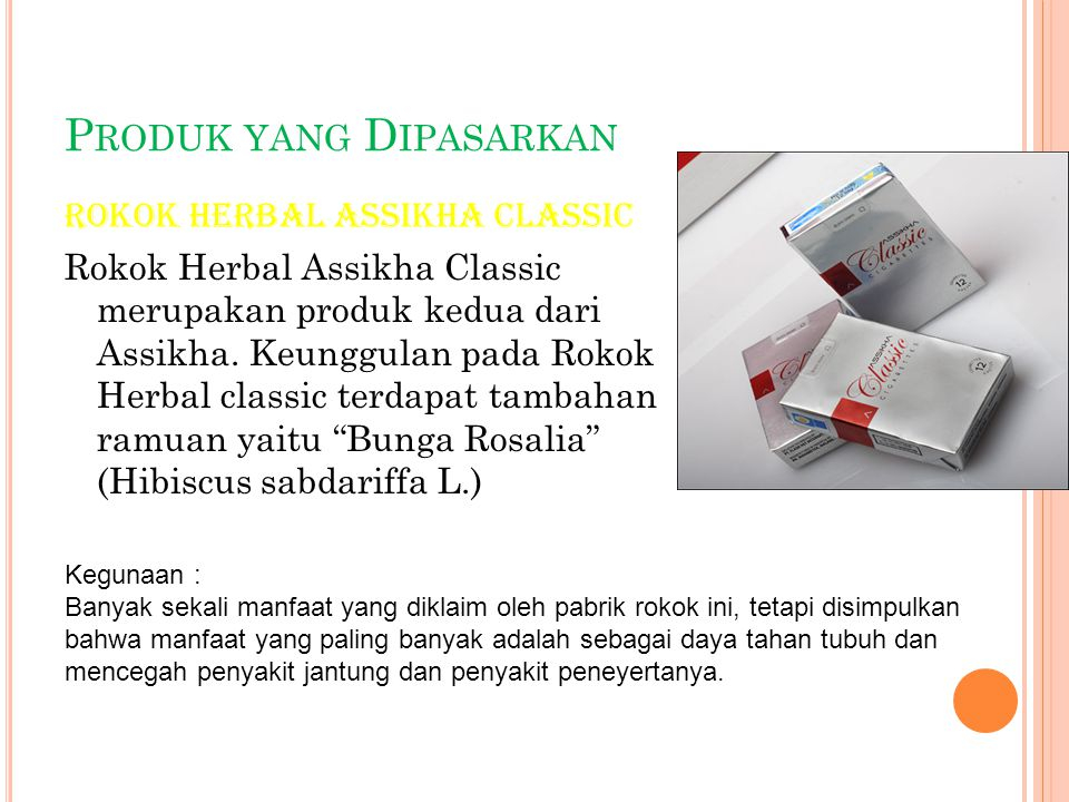 P RODUK YANG D IPASARKAN Rokok Herbal Assikha Classic Rokok Herbal Assikha Classic merupakan produk kedua dari Assikha. Keunggulan pada Rokok Herbal c