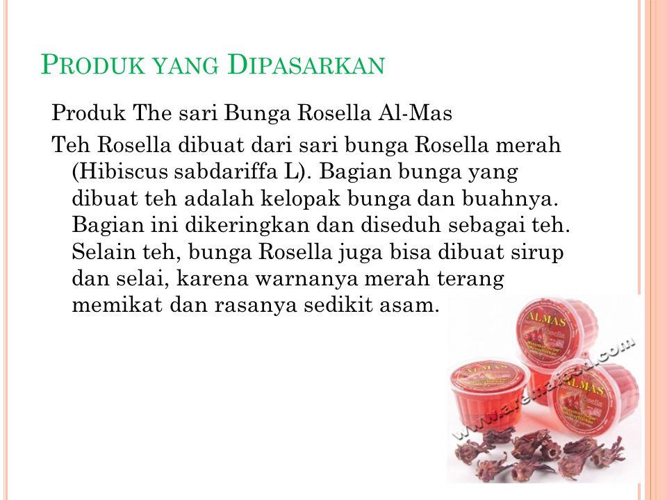 P RODUK YANG D IPASARKAN Produk The sari Bunga Rosella Al-Mas Teh Rosella dibuat dari sari bunga Rosella merah (Hibiscus sabdariffa L). Bagian bunga y