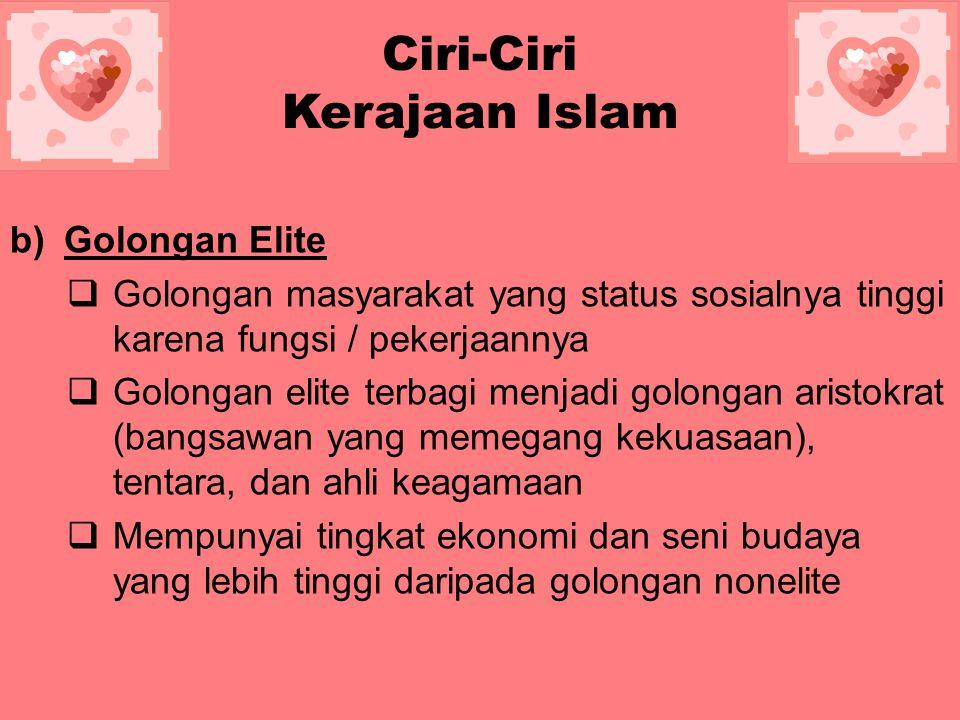Ciri-Ciri Kerajaan Islam a)Golongan Raja-Raja dan Keluarganya  Kehidupan sosial ekonomi golongan raja-raja menduduki kelas istimewa (teratas)  Para