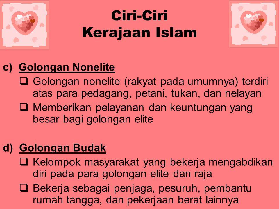 Ciri-Ciri Kerajaan Islam b)Golongan Elite  Golongan masyarakat yang status sosialnya tinggi karena fungsi / pekerjaannya  Golongan elite terbagi men