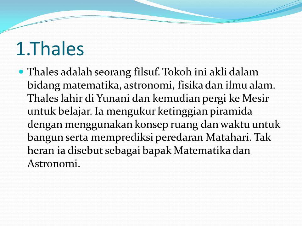 1.Thales Thales adalah seorang filsuf.