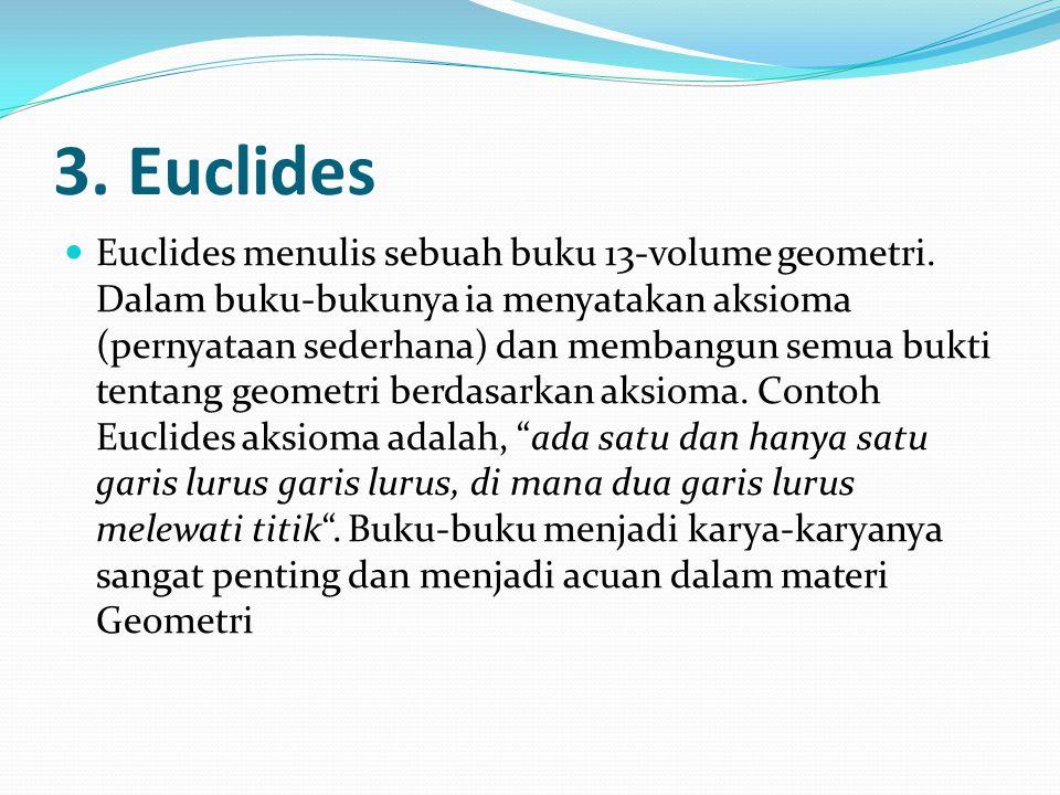 3.Euclides Euclides menulis sebuah buku 13-volume geometri.