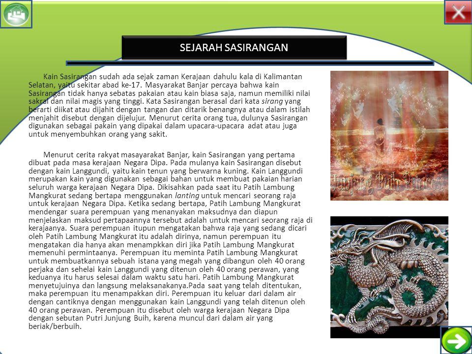 Kain Sasirangan sudah ada sejak zaman Kerajaan dahulu kala di Kalimantan Selatan, yaitu sekitar abad ke-17. Masyarakat Banjar percaya bahwa kain Sasir