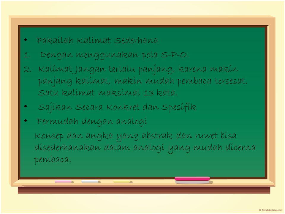 Pakailah Kalimat Sederhana 1. Dengan menggunakan pola S-P-O. 2.Kalimat Jangan terlalu panjang, karena makin panjang kalimat, makin mudah pembaca terse