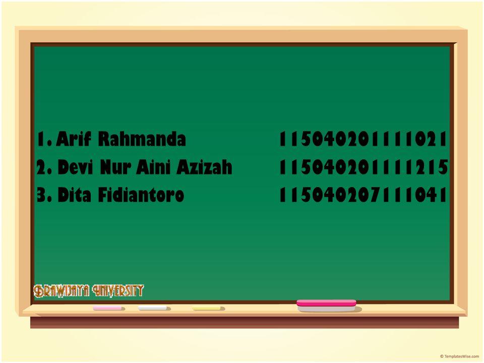 1. Arif Rahmanda115040201111021 2. Devi Nur Aini Azizah 115040201111215 3. Dita Fidiantoro115040207111041