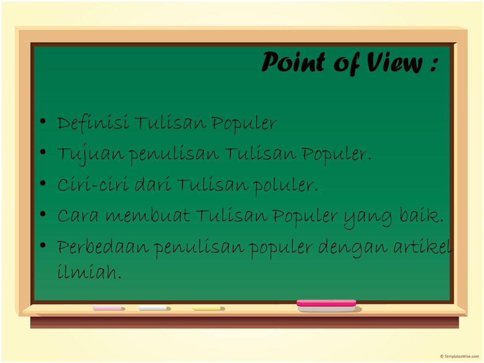 Point of View : Definisi Tulisan Populer Tujuan penulisan Tulisan Populer. Ciri-ciri dari Tulisan poluler. Cara membuat Tulisan Populer yang baik. Per