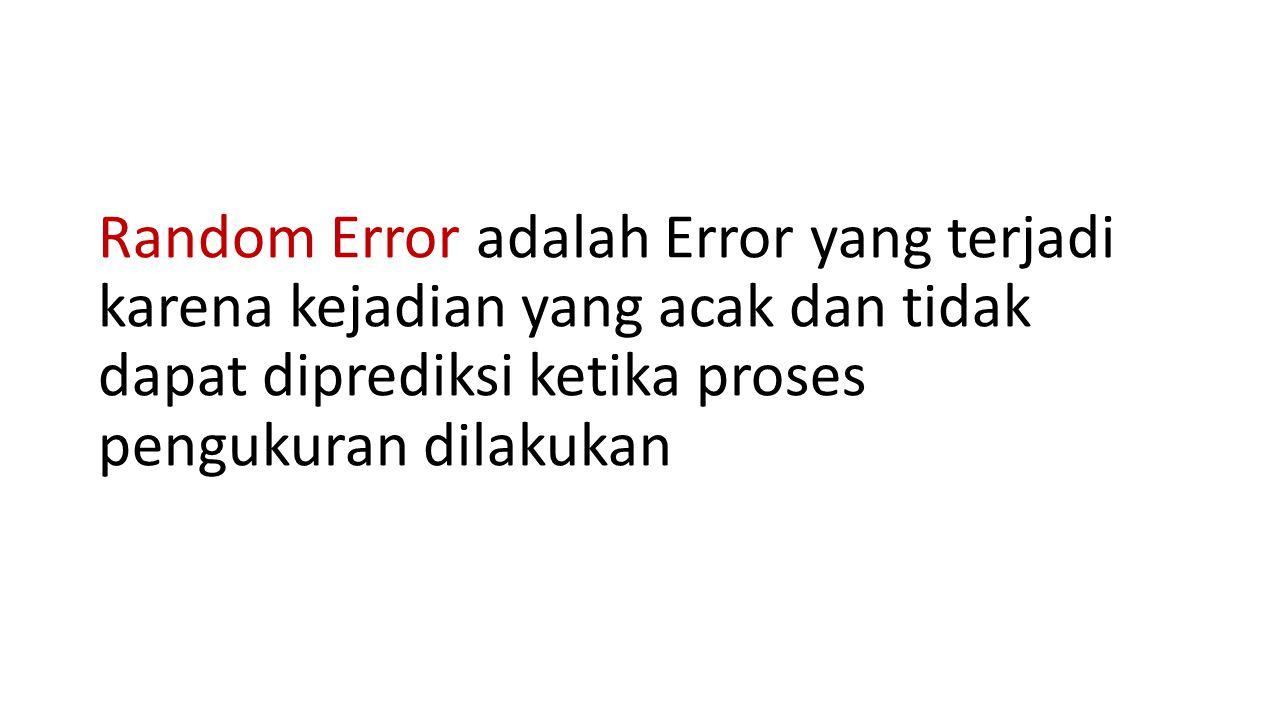 Random Error adalah Error yang terjadi karena kejadian yang acak dan tidak dapat diprediksi ketika proses pengukuran dilakukan