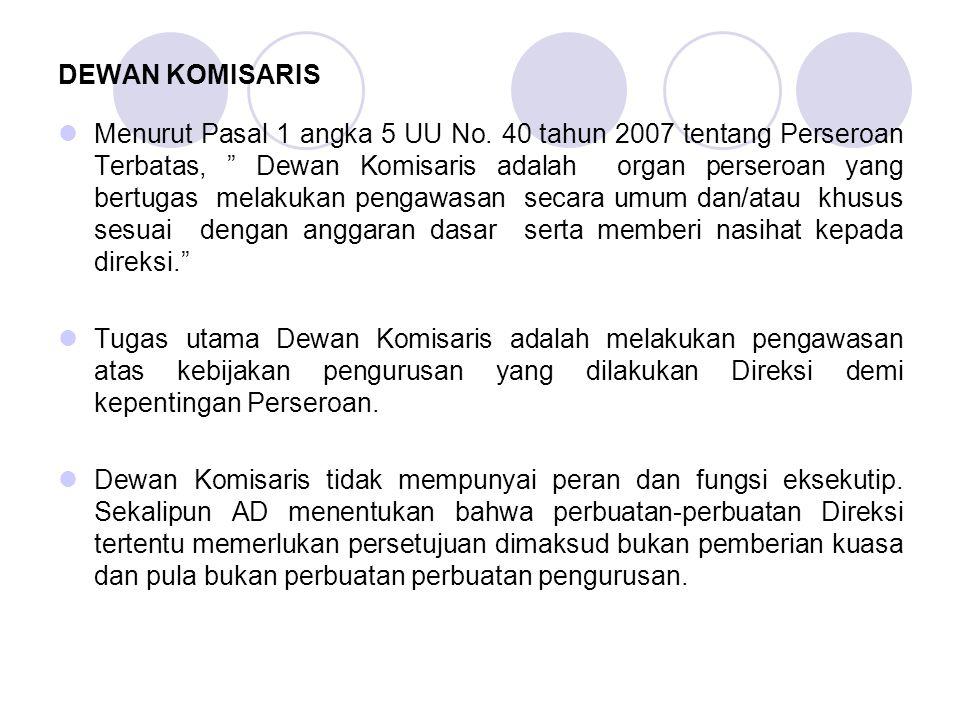 "DEWAN KOMISARIS Menurut Pasal 1 angka 5 UU No. 40 tahun 2007 tentang Perseroan Terbatas, "" Dewan Komisaris adalah organ perseroan yang bertugas melaku"
