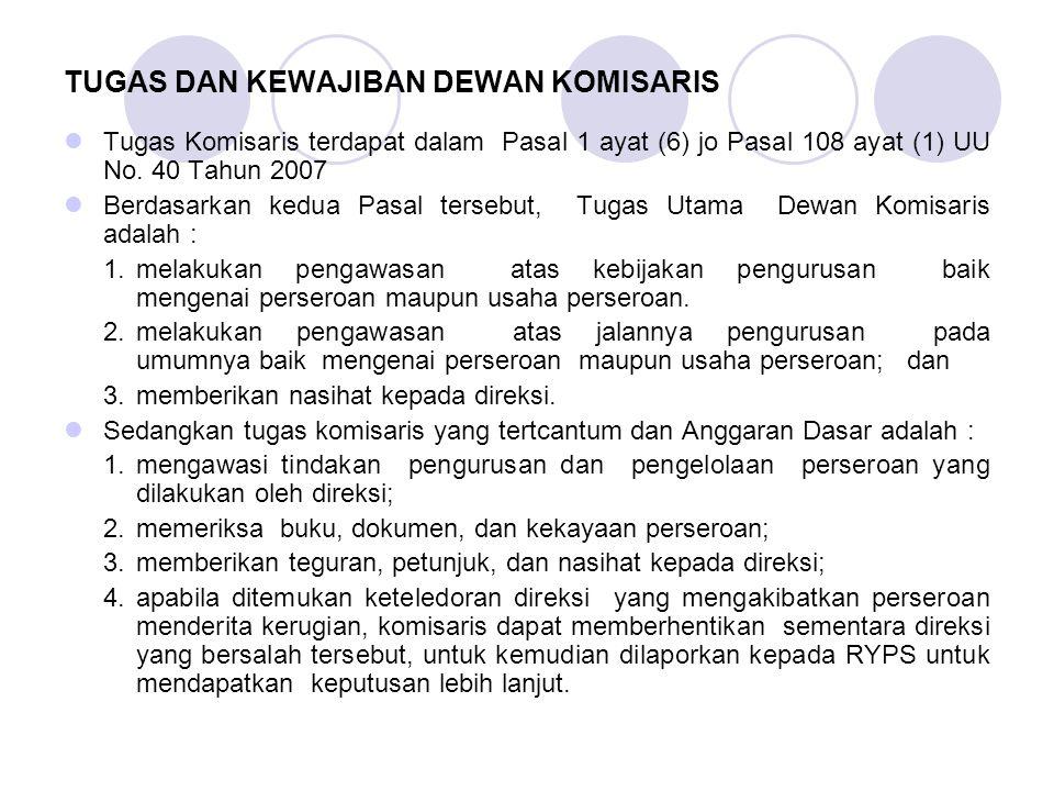 TUGAS DAN KEWAJIBAN DEWAN KOMISARIS Tugas Komisaris terdapat dalam Pasal 1 ayat (6) jo Pasal 108 ayat (1) UU No. 40 Tahun 2007 Berdasarkan kedua Pasal