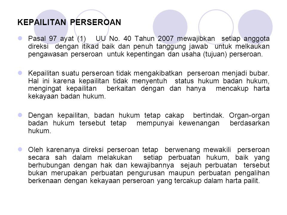 KEPAILITAN PERSEROAN Pasal 97 ayat (1) UU No. 40 Tahun 2007 mewajibkan setiap anggota direksi dengan itikad baik dan penuh tanggung jawab untuk melkau