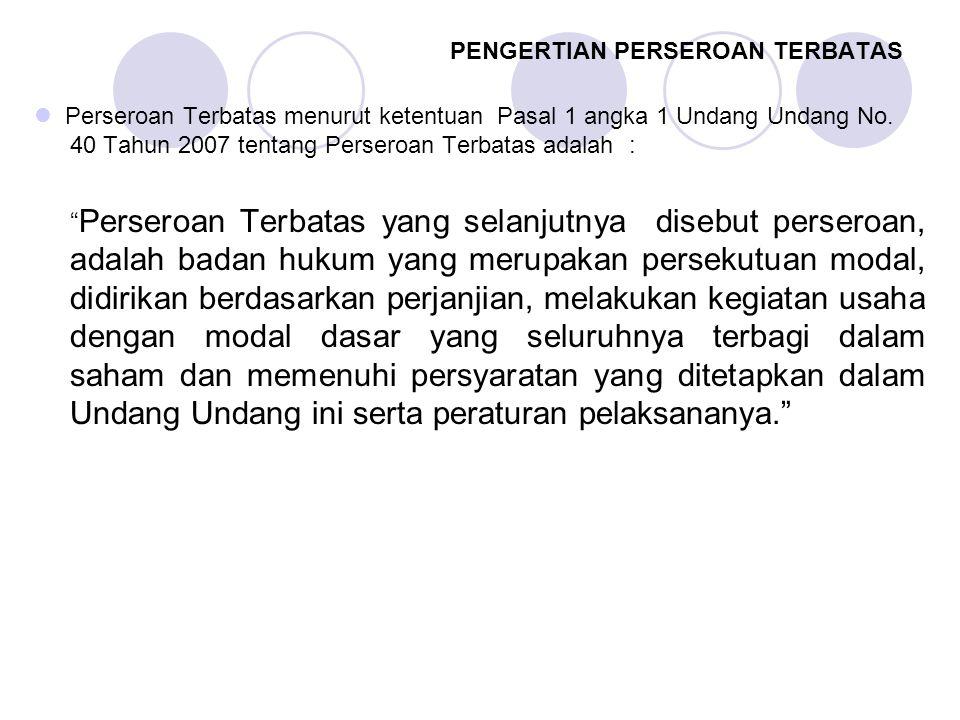PENGERTIAN PERSEROAN TERBATAS Perseroan Terbatas menurut ketentuan Pasal 1 angka 1 Undang Undang No. 40 Tahun 2007 tentang Perseroan Terbatas adalah :