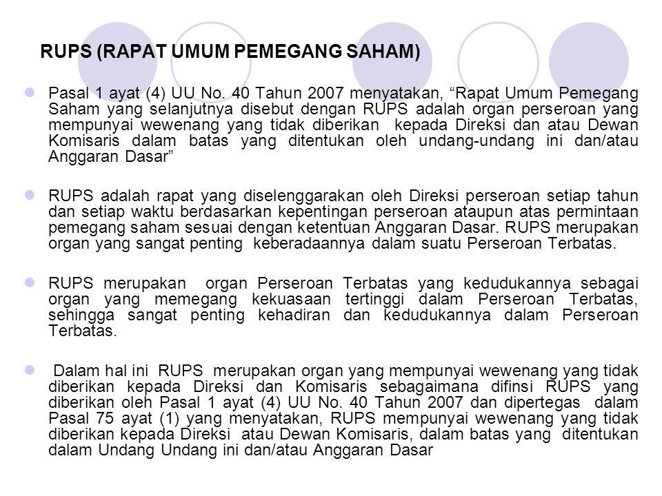 """RUPS (RAPAT UMUM PEMEGANG SAHAM) Pasal 1 ayat (4) UU No. 40 Tahun 2007 menyatakan, """"Rapat Umum Pemegang Saham yang selanjutnya disebut dengan RUPS ada"""