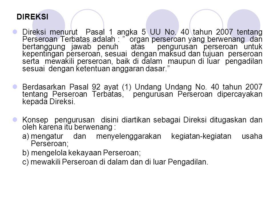 """DIREKSI Direksi menurut Pasal 1 angka 5 UU No. 40 tahun 2007 tentang Perseroan Terbatas adalah : """" organ perseroan yang berwenang dan bertanggung jawa"""