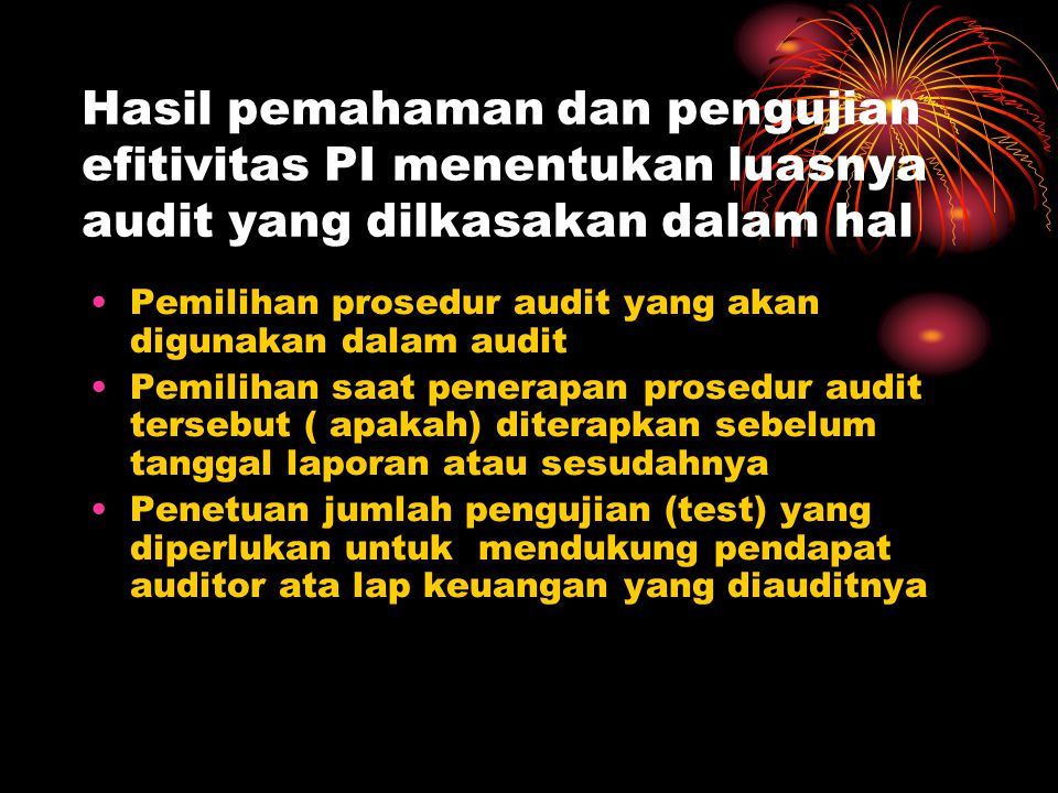 MENGAPA AUDITOR PERLU MEMAHAMI SPI KLIENYA? U/ Perencanaan Audit (sangant erat hub. dengan asersi) Digunakan dalam kegiatan Sbb: Kemungkinan dapat tid