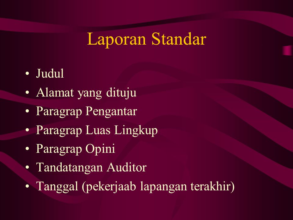Laporan Standar Judul Alamat yang dituju Paragrap Pengantar Paragrap Luas Lingkup Paragrap Opini Tandatangan Auditor Tanggal (pekerjaab lapangan terakhir)