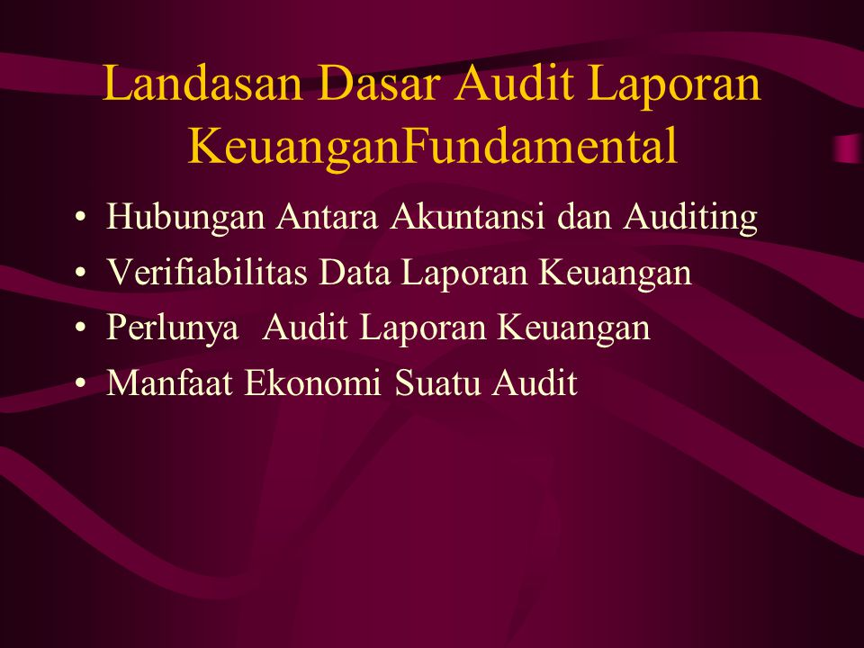 Landasan Dasar Audit Laporan KeuanganFundamental Hubungan Antara Akuntansi dan Auditing Verifiabilitas Data Laporan Keuangan Perlunya Audit Laporan Ke