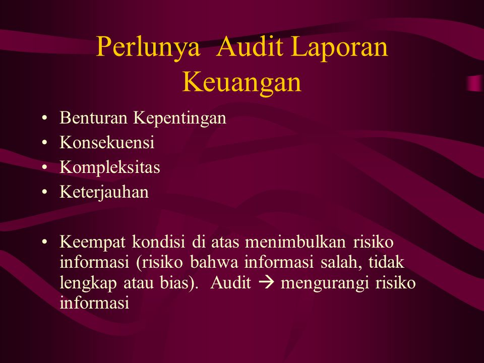 Perlunya Audit Laporan Keuangan Benturan Kepentingan Konsekuensi Kompleksitas Keterjauhan Keempat kondisi di atas menimbulkan risiko informasi (risiko