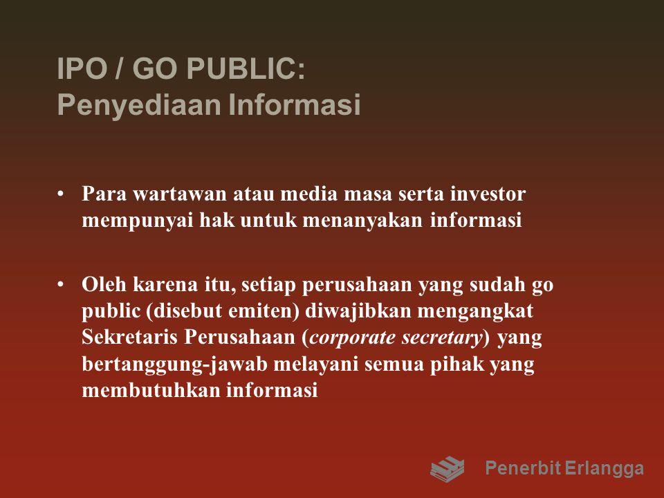 IPO / GO PUBLIC: Kepentingan Investor Minoritas Untuk menjaga kepentingan investor minoritas, organisasi perusahaan diwajibkan memiliki komisaris independen dan komite audit Semua aset juga sudah harus atas nama perusahaan, dan tersedia informasi tentang transaksi yang mengandung conflict of interest Penerbit Erlangga