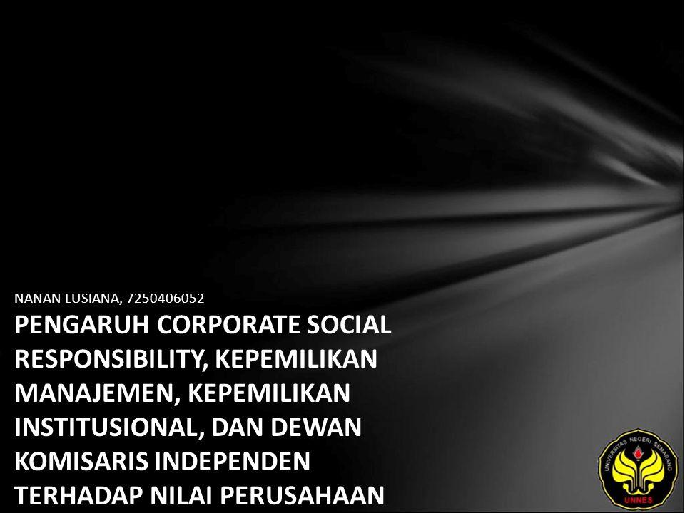 NANAN LUSIANA, 7250406052 PENGARUH CORPORATE SOCIAL RESPONSIBILITY, KEPEMILIKAN MANAJEMEN, KEPEMILIKAN INSTITUSIONAL, DAN DEWAN KOMISARIS INDEPENDEN TERHADAP NILAI PERUSAHAAN PADA PERUSAHAAN MANUFAKTUR DI BURSA EFEK INDONESIA (BEI).