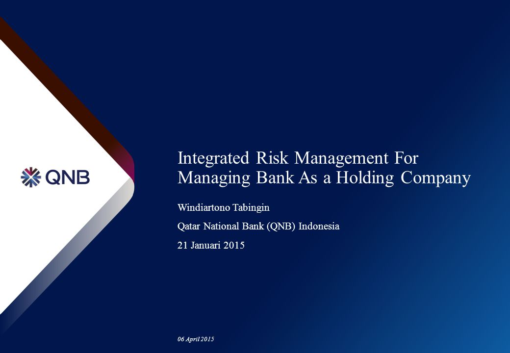 06 April 2015 Integrated Risk Management For Managing Bank As a Holding Company Windiartono Tabingin Qatar National Bank (QNB) Indonesia 21 Januari 20