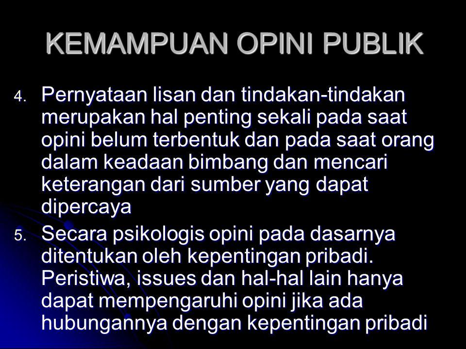 KEMAMPUAN OPINI PUBLIK 4. Pernyataan lisan dan tindakan-tindakan merupakan hal penting sekali pada saat opini belum terbentuk dan pada saat orang dala