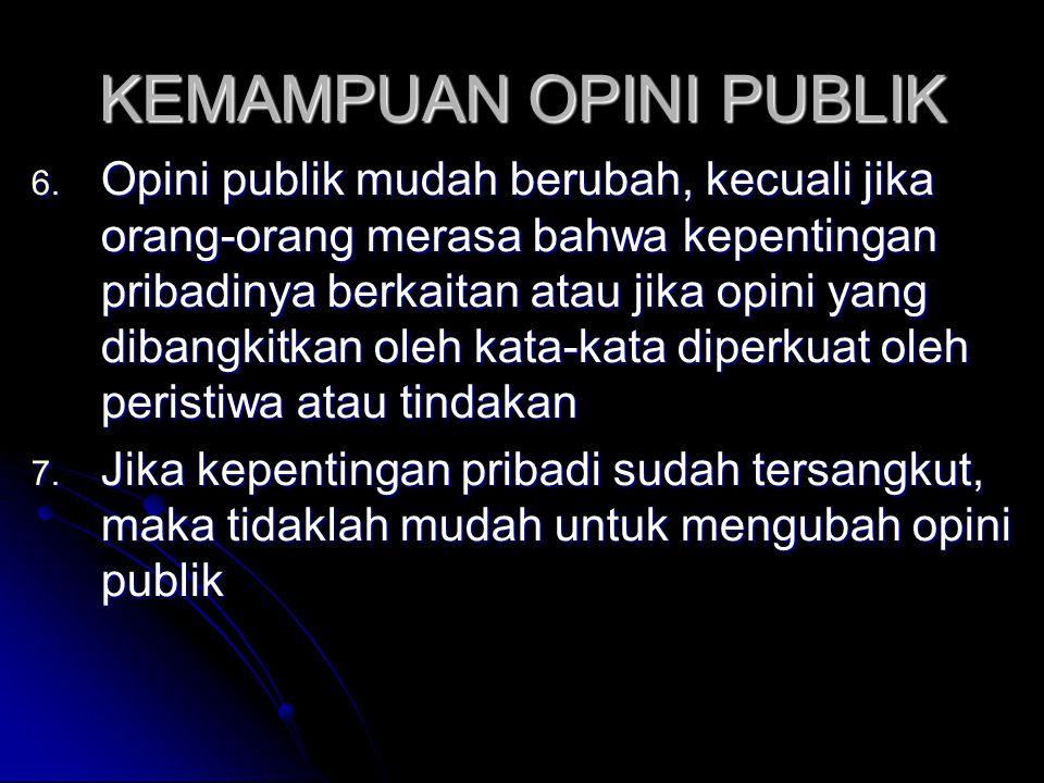 KEMAMPUAN OPINI PUBLIK 6. Opini publik mudah berubah, kecuali jika orang-orang merasa bahwa kepentingan pribadinya berkaitan atau jika opini yang diba