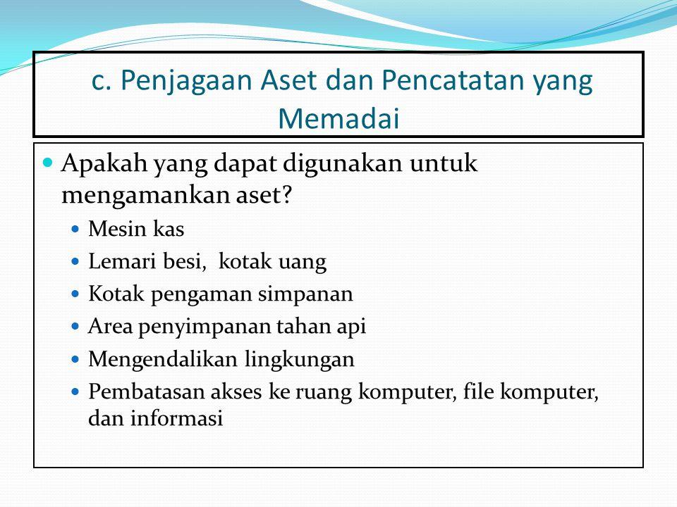 c.Penjagaan Aset dan Pencatatan yang Memadai Apakah yang dapat digunakan untuk mengamankan aset.