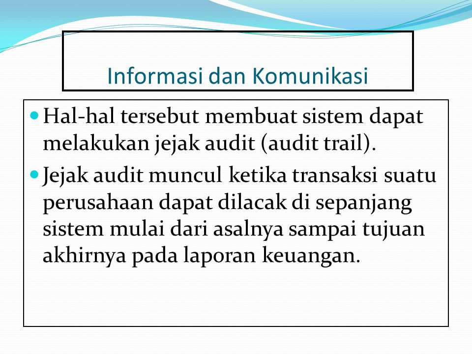 Informasi dan Komunikasi Hal-hal tersebut membuat sistem dapat melakukan jejak audit (audit trail). Jejak audit muncul ketika transaksi suatu perusaha