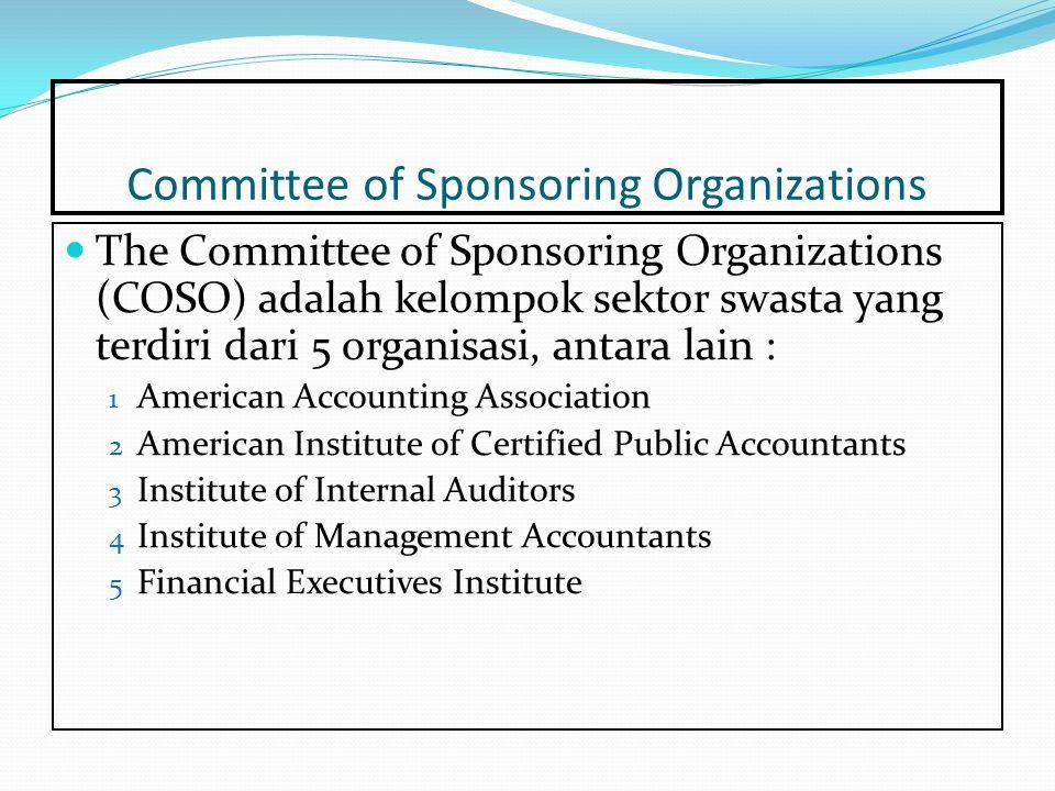 Committee of Sponsoring Organizations The Committee of Sponsoring Organizations (COSO) adalah kelompok sektor swasta yang terdiri dari 5 organisasi, a