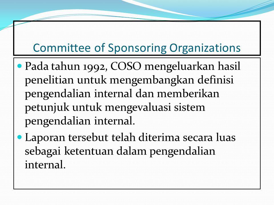 Committee of Sponsoring Organizations Pada tahun 1992, COSO mengeluarkan hasil penelitian untuk mengembangkan definisi pengendalian internal dan memberikan petunjuk untuk mengevaluasi sistem pengendalian internal.