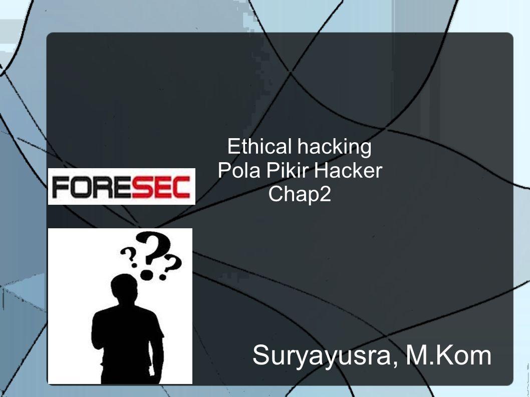 Ethical hacking Pola Pikir Hacker Chap2 Suryayusra, M.Kom