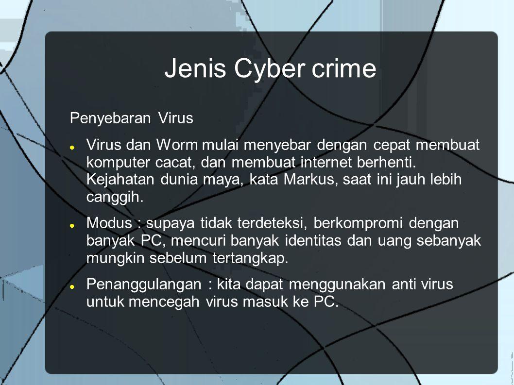 Jenis Cyber crime Penyebaran Virus Virus dan Worm mulai menyebar dengan cepat membuat komputer cacat, dan membuat internet berhenti. Kejahatan dunia m