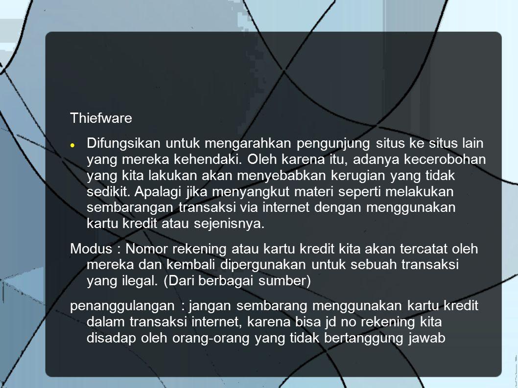 Thiefware Difungsikan untuk mengarahkan pengunjung situs ke situs lain yang mereka kehendaki. Oleh karena itu, adanya kecerobohan yang kita lakukan ak