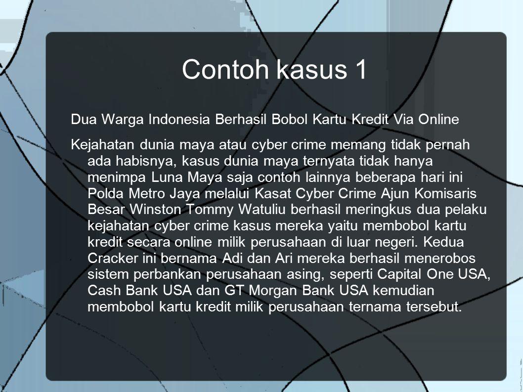 Contoh kasus 1 Dua Warga Indonesia Berhasil Bobol Kartu Kredit Via Online Kejahatan dunia maya atau cyber crime memang tidak pernah ada habisnya, kasu