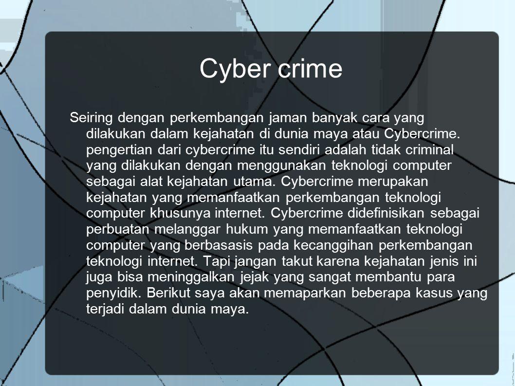 Cyber crime Seiring dengan perkembangan jaman banyak cara yang dilakukan dalam kejahatan di dunia maya atau Cybercrime. pengertian dari cybercrime itu