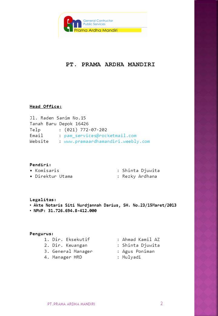 PT. PRAMA ARDHA MANDIRI Head Office: Jl. Raden Sanim No.15 Tanah Baru Depok 16426 Telp: (021) 772-07-202 Email : pam_services@rocketmail.com Website :